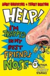 Help! I'm Trapped in My Best Friend's Nose and 8 Other Just Crazy! Stories. Andy Griffiths & Terry Denton - Andy Griffiths, Terry Denton