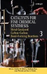Catalysts for Fine Chemical Synthesis, Catalysts for Carbon-Carbon Bond Formation - Stanley M. Roberts, Jianliang Xiao, John Whittall, Tom E Pickett