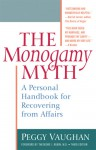 The Monogamy Myth: A Personal Handbook for Recovering from Affairs - Peggy Vaughan