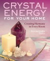 Crystal Energy for Your Home: Creating Harmony in Every Room - Ken Taylor, Joules Taylor