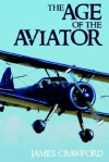 The Age of the Aviator - James Crawford