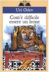 Com'è difficile essere un leone - Uri Orlev, Alessandra Shomroni, Yossi Abulafia