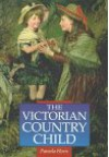 The Victorian Country Child - Pamela Horn