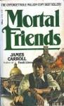 Mortal Friends - James Carroll