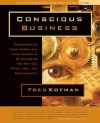 Conscious Business: Transforming Your Workplace (and Yourself) by Changing the Way You Think, ACT, and Communicate - Fred Kofman