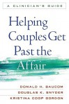 Helping Couples Get Past the Affair: A Clinician's Guide - Donald H. Baucom, Douglas K. Snyder, Kristina Coop Gordon