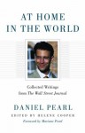 At Home in the World: Collected Writings - Daniel Pearl, Helene Cooper, Mariane Pearl