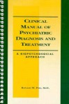 Clinical Manual of Psychiatric Diagnosis and Treatment: A Biopsychosocial Approach - Ronald W. Pies