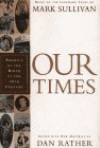 Our Times: America at the Birth of the Twentieth Century - Dan Rather, Mark Sullivan