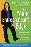 The Young Entrepreneur's Edge: Using Your Ambition, Independence, and Youth to Launch a Succesful Business (Career Guides) - Jennifer Kushell