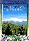 Pikes Peak Region: A Pictorial Guidebook - Richard Swan
