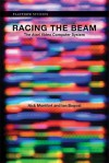Racing the Beam: The Atari Video Computer System (Platform Studies) - Nick Montfort, Ian Bogost