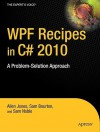 Wpf Recipes in C# 2010: A Problem-Solution Approach - Allen Jones, Sam Bourton, Sam Noble