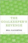 The Goalkeeper's Revenge - Bill Naughton