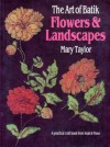 The Art of Batik: Flowers and Landscapes - Mary Taylor