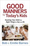 Good Manners for Today's Kids - Bob Barnes, Emilie Barnes