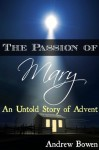The Passion of Mary: An Untold Story of Advent - Andrew Bowen