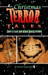 Christmas Terror Tales: Stories to Enjoy from October Through December - Kevin Folliard, J.T. Molloy