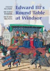 Edward III's Round Table at Windsor: The House of the Round Table and the Windsor Festival of 1344 - Julian Munby, Richard Brown, Richard Barber