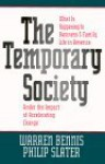 The Temporary Society: What Is Happening to Business and Family Life in America Under the Impact of Accelerating Change - Warren G. Bennis, Philip Slater