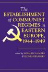 The Establishment Of Communist Regimes In Eastern Europe, 1944-1949 - Norman Naimark, Norman Naimark