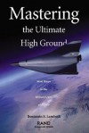 Mastering the Ultimate High Ground: Next Steps in the Military Use of Space - Benjamin S. Lambeth