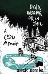 Dead, Insane, or in Jail: A CEDU Memoir - Zack Bonnie, Jonathan Weiner, Anne Carley