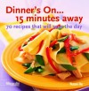 Dinner's On...15 Minutes Away: 70 Recipes That Will Save the Day - Woman's Day Magazine