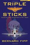 Triple Sticks: Tales of a Few Young Men in the 1960s - Bernard Fipp