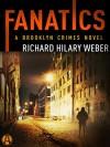 Fanatics: A Brooklyn Crimes Novel - Richard Hilary Weber