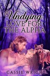 Undying Love for the Alpha, Part 1 - Cassie Wright