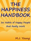 The Happiness Handbook: 26 Habits of Happy People that Really Work - Based on Breakthroughs in the New Science of Positive Psychology - M.J. Young