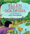 Ellen and the Goldfish: Story and Pictures - John Himmelman