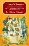 Novel Cuisine: Recipes That Recreate the Culinary Highlights of Favorite Novels - Elaine Borish