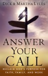 Answer Your Call: Reclaim God's Purpose for Faith, Family, and Work - Dick Lyles, Martha Lyles
