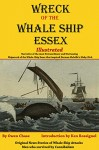 Wreck of the Whale Ship Essex - Illustrated - NARRATIVE OF THE MOST EXTRAORDINARY AND DISTRESSING SHIPWRECK OF THE WHALE-SHIP ESSEX: Original News Stories of Whale Attacks & Cannibals - Owen Chase, Thomas Nickerson, Ken Rossignol, Huggins Point Editors