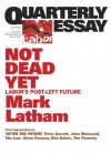 Quarterly Essay 49 Not Dead Yet: Labor's Post-Left Future - Mark Latham