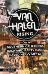 Van Halen Rising: How a Southern California Backyard Party Band Saved Heavy Metal - Greg Renoff