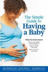 The Simple Guide to Having a Baby: A Step-by-Step Illustrated Guide to Pregnancy & Childbirth - Janet Whalley, Penny Simkin, Ann Keppler