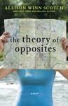 The Theory of Opposites - Allison Winn Scotch