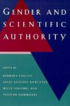 Gender and Scientific Authority - Barbara Laslett, Barbara Laslett, Sally Gregory Kohlstedt, Helen Longino