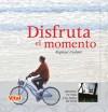 Disfruta el momento: Renueva tu vida y el ansia de vivir - Raphael Cushnir