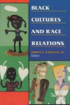 Black Cultures and Race Relations - James L. Conyers Jr., Delores P. Aldridge, Shawn Riva Donaldson, Ahati N. N. Toure, Leslie E. Wilson, Karen M. Turner, Jane E. Dabel, James Chambers, Don-Terry Veal, Robert E. Weems Jr., Lee E. Collins, Leon D. Caldwell, Robert Hinton, Andrew P. Smallwood, Charles E.