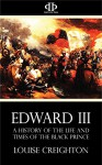 Edward III: A History of the Life and Times of the Black Prince - Louise Creighton