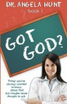 Got God?: Things You've Always Wanted to Know about God But Maybe Never Thought to Ask - Angela Hunt