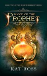 Blood of the Prophet (The Fourth Element Book 2) - Kat Ross