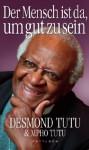 Der Mensch ist da, um gut zu sein - Desmond Tutu, Mpho Tutu, Helmut Dierlamm