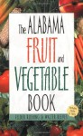 The Alabama Fruit & Vegetable Book (Southern Fruit and Vegetable Books) - Walter Reeves, Felder Rushing