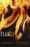Flames: A Novel - Ginny L. Yttrup