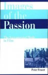 Images of the Passion: The Sacramental Mode in Film - Peter Fraser